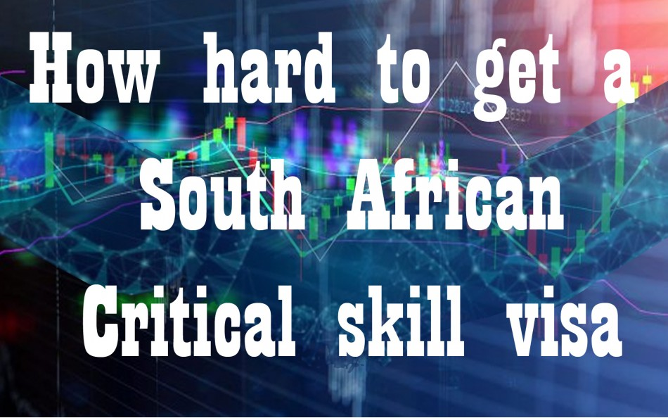How hard to get a South African Critical skill visa?
